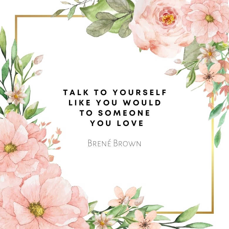 white graphic with large pink flowers and leaves overlaid with a self love quote by Brene Brown