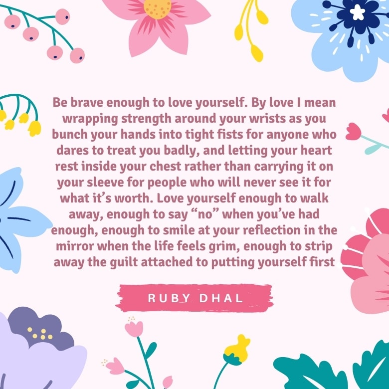 pink graphic with blue and pink flowers overlaid with a self love quote by Ruby Dhal